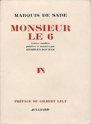 Monsieur le 6. Lettres inédites (1778-1784) publiées: Sade, Donatien-Alphonse-François de