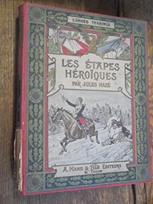 Les étapes héroïques / L'année terrible: Jules Mazé