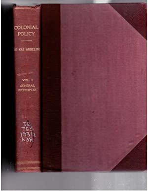 Colonial Policy Volume I Only: Angelino, Dr. A. D. A. De Kat