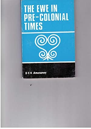 The Ewe in Pre-Colonial Times: Amenumey, D. E. K.