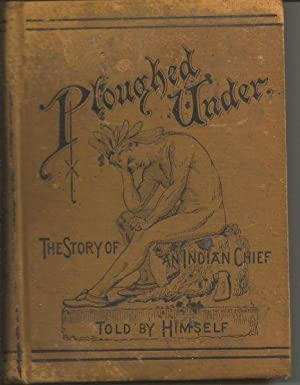 Ploughed Under; The Story of an Indian Chief Told By Himself: Unknown; Theamba, Introduction by ...