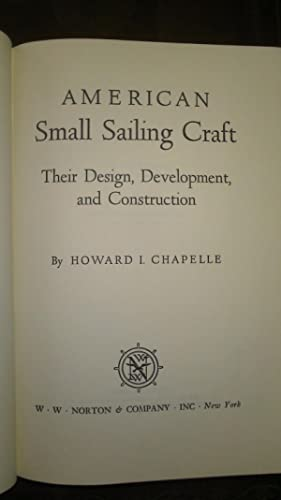 American Small Sailing Craft, Their Design, Development, and Construction: Chapelle, Howard I.
