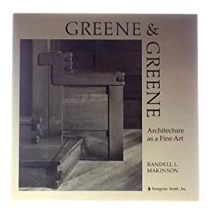 Greene & Greene Architecture as a Fine Art: Makinson, Randall L.