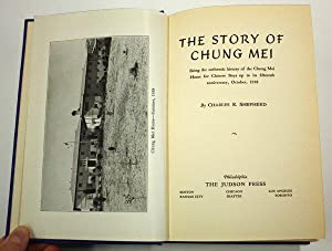 THE STORY OF CHUNG MEI Being the authentic history of the Chung Mei Home for Chinese Boys up to its...