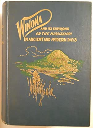 WINONA AND ITS ENVIRONS ON THE MISSISSIPPI IN ANCIENT AND MODERN TIMES: LAFAYETTE HOUGHTON BUNNELL,...