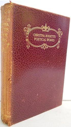 THE POETICAL WORKS OF CHRISTINA GEORGINA ROSSETTI: CHRISTINA GEORGINA ROSSETTI, WILLIAM MICHAEL ...