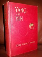YANG AND YIN A NOVEL OF AN AMERICAN DOCTOR IN CHINA: ALICE TISDALE HOBART