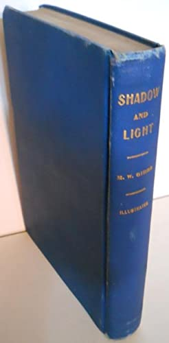 SHADOWS AND LIGHT AN AUTOBIOGRAPHY WITH REMINICENCES OF THE LAST AND PRESENT CENTURY.: M.W. GIBBS, ...