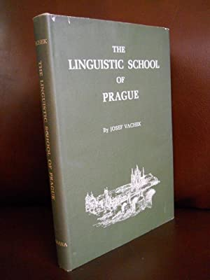 THE LINGUISTIC SCHOOL OF PRAGUE An Introduction to Its Theory and Practice: Josef Vachek