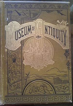 MUSEUM OF ANTIQUITY, A DESCRIPTION OF ANCIENT LIFE: THE EMPLOYMENTS, AMUSEMENTS, CUSTOMS AND HABITS...