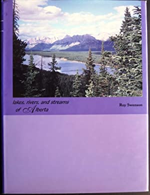 Lakes, Rivers, and Streams of Alberta: Volume: Swenson, Roy