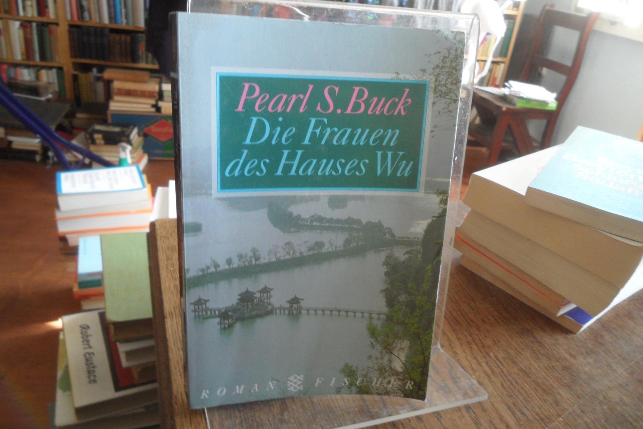 Die Frauen des Hauses Wu. Roman.: Buck, Pearl S.: