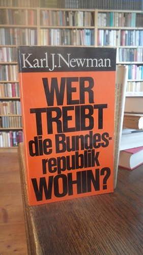 Wer treibt die Bundesrepublik wohin?: Newman, Karl J.: