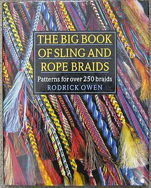 The Big Book of Sling and Rope Braids: Patterns for Over 250 Braids: Owen, Roderick