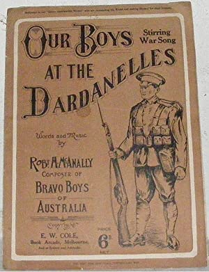 Our Boys at the Dardanelles. Stirring War Song: McAnally, Robt. H.