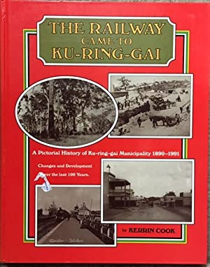 The Railway Came to Ku-ring-gai: A Pictorial: Cook, Kerrin