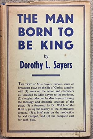 The Man Born to be King. A: Sayers, Dorothy L.