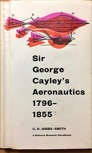 Sir George Cayley's Aeronautics 1796-1855.: Gibbs - Smith,