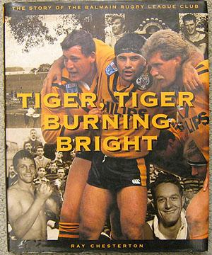 Tiger Tiger Burning Bright : the story of the Balmain Rugby League Club: Chesterton, Ray