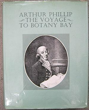 The Voyage of Governor Phillip to Botany Bay; with an Account of the Establishment of the Colonies ...