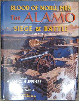 Blood of Noble Men: The Alamo Siege and Battle: Huffines, Alan C.