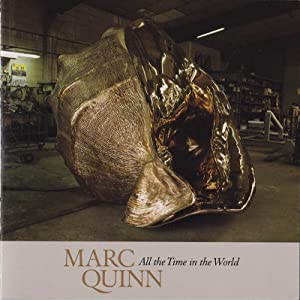 Marc Quinn: All the Time in the: Quinn, Marc; Mary