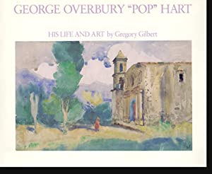 George Overbury 'Pop' Hart: His Life and: Gilbert, Gregory