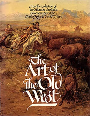The Art of the Old West (From the Collection of the Gilcrease Institute): Rossi, Paul A.; Hunt, ...