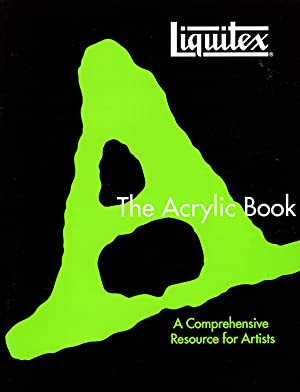 The Acrylic Book: A Comprehensive Resource for: Liquitex