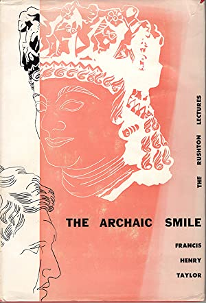 The Archaic Smile: The Relation of Art and The Dignity of Man (Rushton Lecture): Taylor, Francis ...