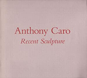 Anthony Caro: An Exhibition of Recent Sculpture on the Occasion of the Artist's Seventieth Birthday