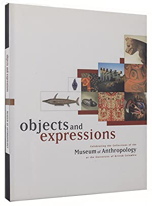 Objects and Expressions: Celebrating the collections of the Museum of Anthropology at the ...