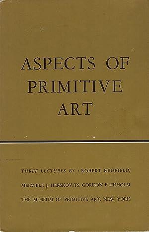 Aspects of Primitive Art: 3 Lectures: Redfield, Robert; Herskovits, Melville J.; Ekholm, Gordon F.