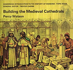 Building the Medieval Cathedrals (Cambridge Introduction to: Watson, Percy