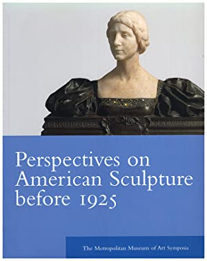 Perspectives on American Sculpture Before 1925 The Metropolitan Museum of Art Symposia (Metropoli...