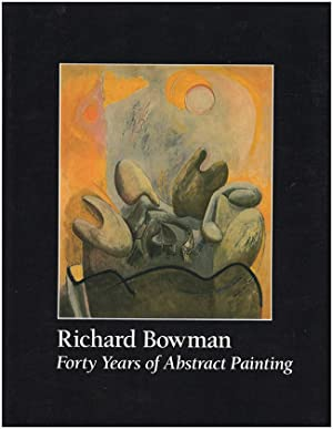 Richard Bowman: Forty Years of Abstract Painting: Eagles-Smith, K. R.