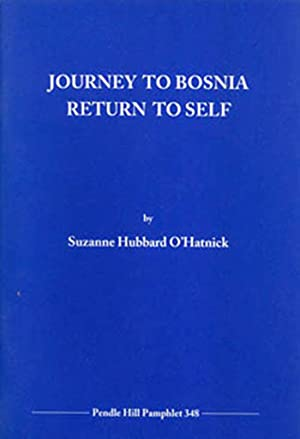 Journey to Bosnia, Return to Self (Pendle Hill pamphlet): O'Hatnick, Suzanne Hubbard