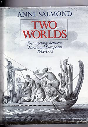 Two Worlds First Meetings Between Maori and Europeans 1642-1772