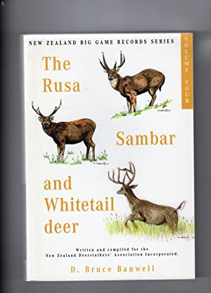 The Rusa, The Sambar and Whitetail Deer. Volume IV in the Series of New Zealand Big Game Trophy R...