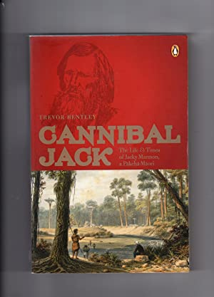 Cannibal Jack. The Life & Times of Jacky Marmon, a Pakeha-Maori