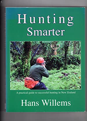 Hunting Smarter. A Practical Guide to Successful Hunting in New Zealand