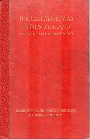 The Last Maori War in New Zealand Under the Self-Reliance Policy