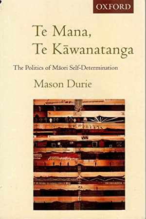 Te Mana, Te Kawanatanga. The Politics of Maori Self-Determination