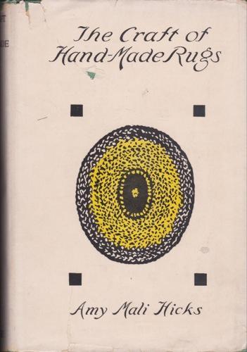 The Craft of Hand-Made Rugs: Hicks, Amy Mali