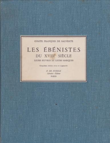 Les Ebenistes du XVIII Siecle: Leurs Euvres et Leurs Marques: Salverte, Comte Francois de