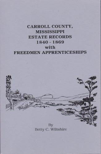 Carroll County, Mississippi Estate Records, 1840-1869 with Freedmen Apprenticeships: Wiltshire, ...