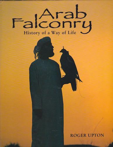 Arab Falconry: History of a Way of Life: Upton, Roger