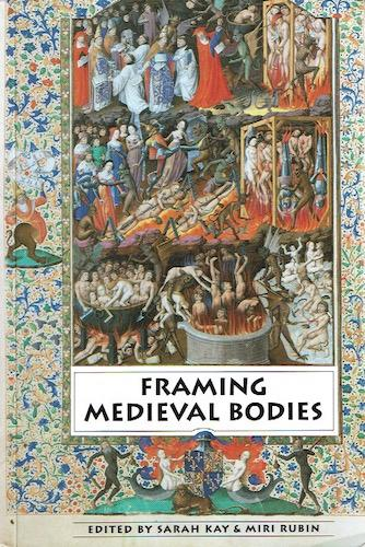 Framing Medieval Bodies: Kay, Sarah and Rubin, Miri, eds.