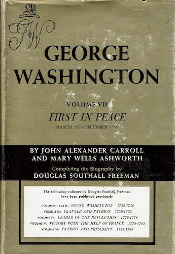 George Washington, Vol. VII: First In Peace (March 1793-December 1799): Carroll, John Alexander and...