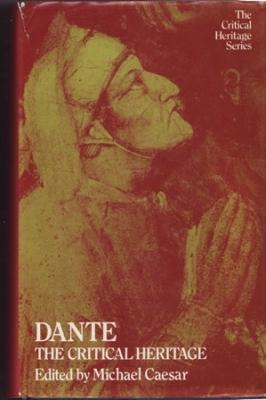 Dante, the Critical Heritage, 1314(?)-1870: Caesar, Michael (Editor)